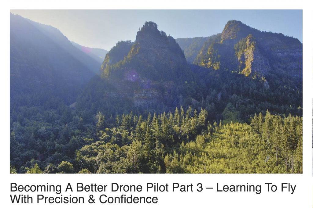 Becoming A Better Drone Pilot Part 3 – Learning To Fly With Precision & Confidence