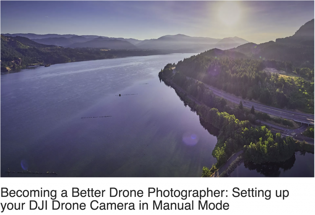 Becoming a Better Drone Photographer -Setting up your DJI Drone Camera in Manual Mode