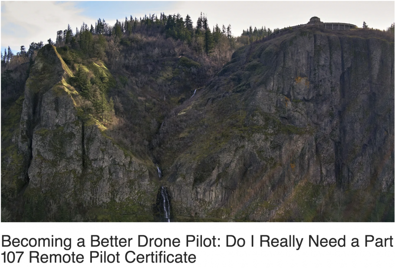 Becoming a Better Drone Pilot - Do I Really Need a Part 107 Remote Pilot Certificate