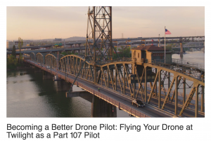 Becoming a Better Drone Pilot - Flying Your Drone at Twilight as a Part 107 Pilot