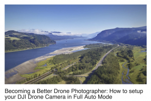 Becoming a Better Drone Photographer -How to setup your DJI Drone Camera in Full Auto Mode