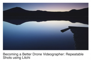 Becoming a Better Drone Videographer-Repeatable Shots using Litchi