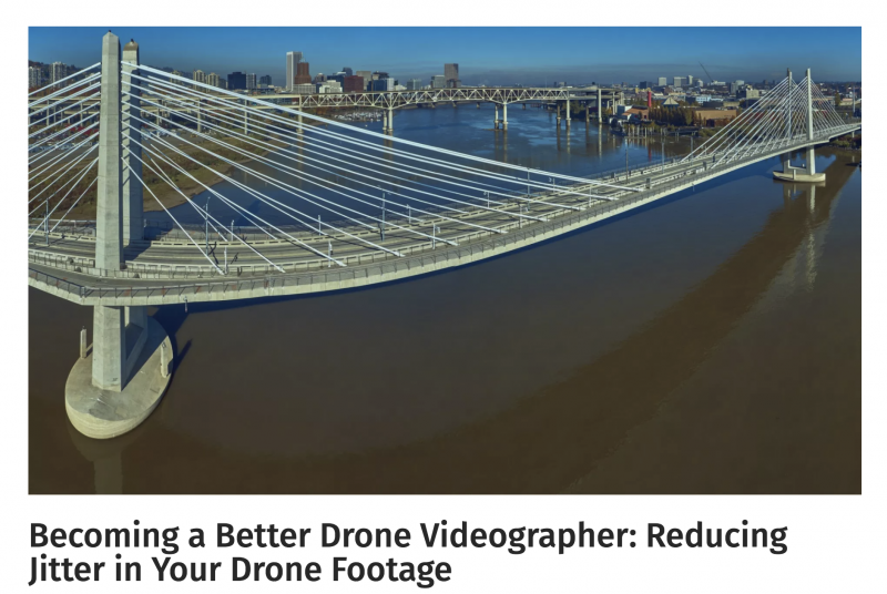 Becoming a Better Drone Videographer-Reducing Jitter in Your Drone Footage