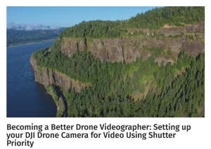 Becoming a Better Drone Videographer-Setting up your DJI Drone Camera for Video Using Shutter Priority