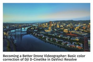 Becoming a Better Drone Videographer- Basic color correction of DJI D-Cinelike in DaVinci Resolve