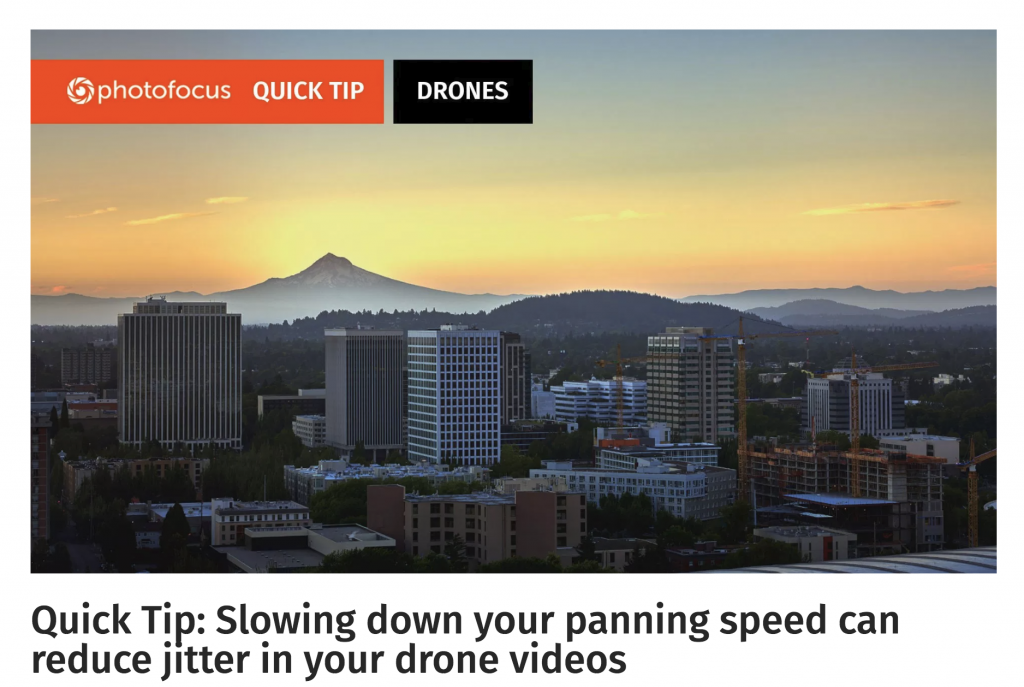 Slowing down your panning speed can reduce jitter in your drone videos