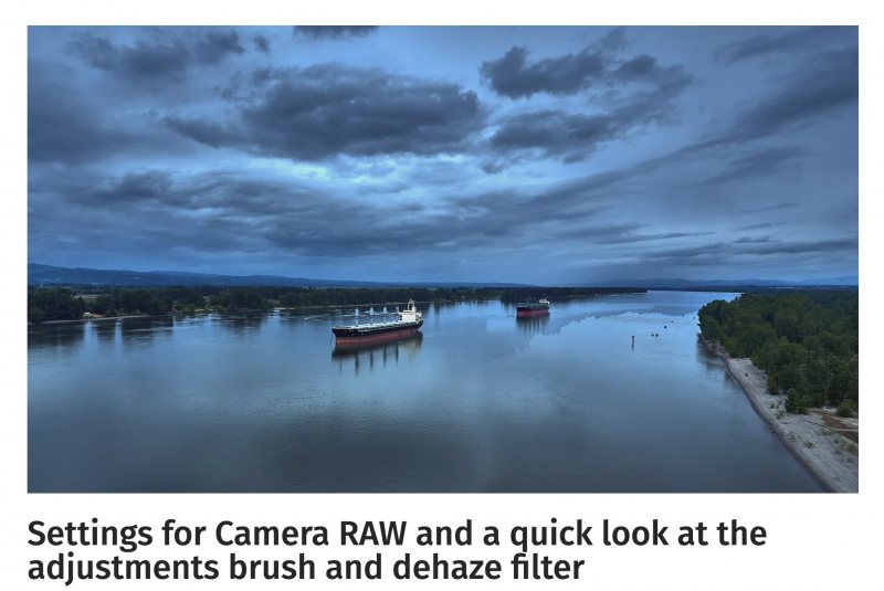 Settings for Camera RAW and a quick look at the adjustments brush and dehaze filter